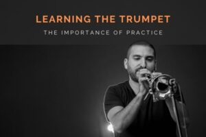 The importance of practice while learning the trumpet